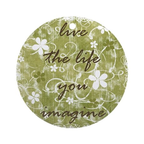 live the life you imagine (green) Ornament (Round)