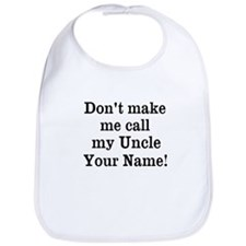 Don't Make Me Call My Uncle (Your Name) Bib