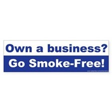 Bumper Sticker: Own a business? Go Smoke-Free!