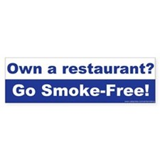 Bumper Sticker: Own a restaurant? Go Smoke-Free!