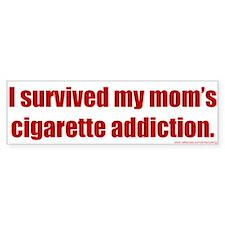 Bumper Sticker: I survived my mom's cigarette addi