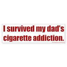 Bumper Sticker: I survived my dad's cigarette addi
