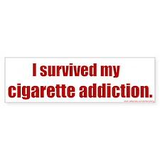 Bumper Sticker: I survived my cigarette addiction.