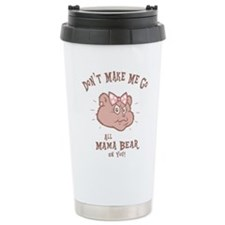 Don't Make Me Travel Mug