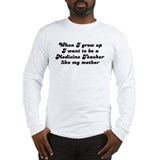Medicine Teacher like my moth Long Sleeve T-Shirt