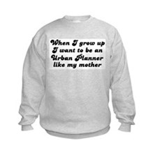 Urban Planner like my mother Sweatshirt