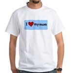 I LOVE MY MOM White T-Shirt