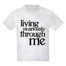 Living Vicariously Through.. T-Shirt