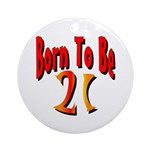 Born To Be 21 Ornament (Round)