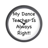 My Dance Teacher Is Always Ri Wall Clock