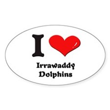 I love irrawaddy dolphins Oval Decal