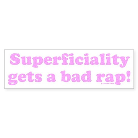 Superficiality Gets a Bad Rap Bumper Sticker