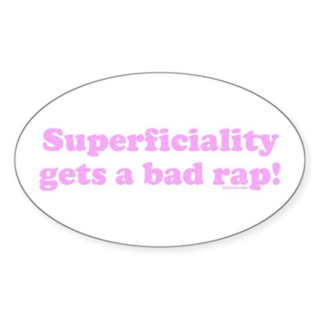 Superficiality Gets a Bad Rap Oval Sticker