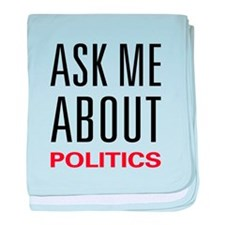 Ask Me About Politics baby blanket