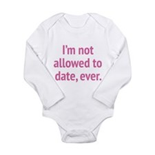 I'm Not Allowed To Date, Ever. Onesie Romper Suit