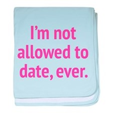 I'm Not Allowed To Date, Ever. baby blanket