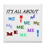 IT'S ALL ABOUT ME FUNNY Tile Coaster