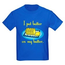 I Put Butter on My Butter T