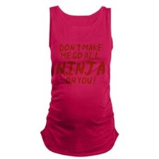 Don't Make Me Go All Ninja On You Maternity Tank T