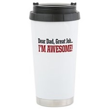 Dear Dad great job Im awesome! Travel Mug