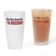 Dear Dad great job Im awesome! Drinking Glass