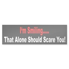 I'm Smiling... That Alone Should Scare You Bumper Sticker
