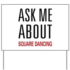 Ask Me About Square Dancing Yard Sign