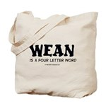 Wean is a four letter word Tote Bag
