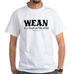 Wean is a four letter word White T-Shirt