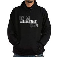 Its An Albuquerque Thing Hoodie