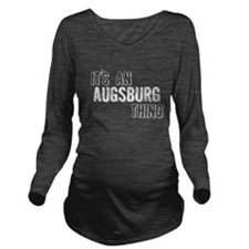Its An Augsburg Thing Long Sleeve Maternity T-Shir