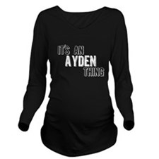 Its An Ayden Thing Long Sleeve Maternity T-Shirt
