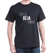 Its A Beja Thing T-Shirt