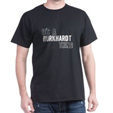 Its A Burkhardt Thing T-Shirt