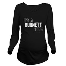 Its A Burnett Thing Long Sleeve Maternity T-Shirt
