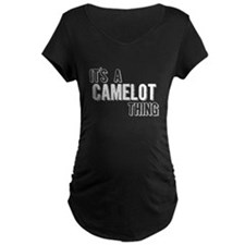Its A Camelot Thing Maternity T-Shirt