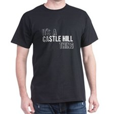 Its A Castle Hill Thing T-Shirt