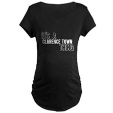 Its A Clarence Town Thing Maternity T-Shirt