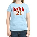 Born To Be 21 Women's Light T-Shirt