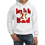 Born To Be 21 Hooded Sweatshirt