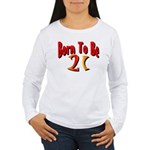 Born To Be 21 Women's Long Sleeve T-Shirt