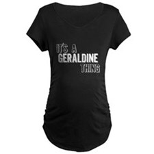 Its A Geraldine Thing Maternity T-Shirt