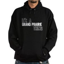 Its A Grand Prairie Thing Hoodie