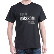 Its A Grissom Thing T-Shirt