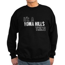 Its A Homa Hills Thing Sweatshirt