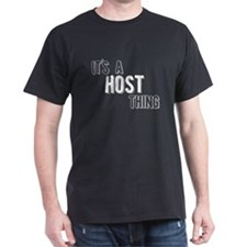 Its A Host Thing T-Shirt