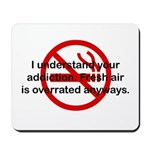 I Understand Your Addiction Mousepad