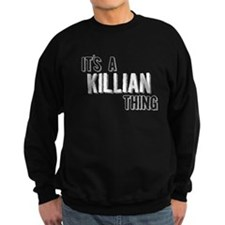 Its A Killian Thing Sweatshirt