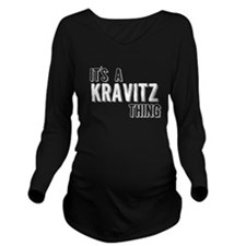 Its A Kravitz Thing Long Sleeve Maternity T-Shirt