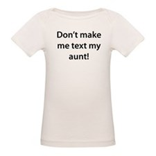Dont Make Me Text My Aunt T-Shirt
